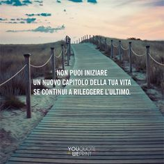 Non puoi iniziare un nuovo capitolo della tua vita se continui a rileggere l ultimo