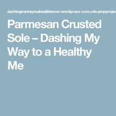 Parmesan Crusted Sole – Dashing My Way to a Healthy Me