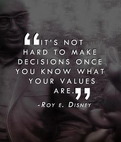 It's not hard to make decisions once you know what your values are - Roy Disney