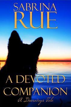 A Devoted Companion: A Doorways Tale, http://www.amazon.com/dp/B01M8PNPDQ/ref=cm_sw_r_pi_awdm_x_NNOgybNWK6DDN