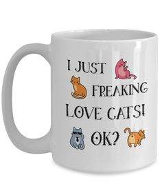 I Just Freaking Love Cats OK Funny Cat Lover Coffee Mug | Crazy Cat Lady Mug - Tap the link now to see all of our cool cat collections! #CatMemes #CatHumor