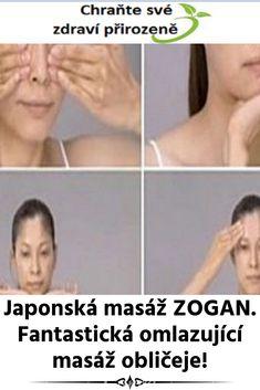 Japonská masáž ZOGAN. Fantastická omlazující masáž obličeje! Health, Health Care, Salud