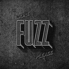 more FUZZ please