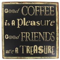 Good Coffee is a Pleasure Tin Sign is made of heavy gauge tin and has a weather black & cream finish. Full Text: Good Coffee is a Pleasure Good Friends are a Treasure Dimensions: Width: Height: Hardware: 2 - Sawtooth hangers on back Coffee Talk, I Love Coffee, Coffee Break, Best Coffee, Coffee Shop, Coffee Cups, Coffe Bar, Morning Coffee, Coffee Quotes
