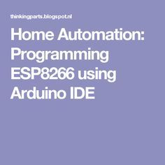 Home Automation: Programming ESP8266 using Arduino IDE