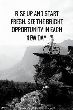 Motivational Quote: Rise up and start fresh. See the bright opportunity in each new day. https://recoveryexperts.com