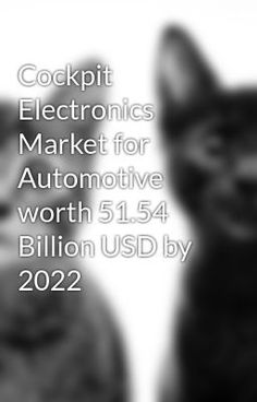 #wattpad #random The cockpit electronics market for automotive is projected to grow at a CAGR of 8.60% from 2017 to 2022, to reach a market size of USD 51.54 Billion by 2022