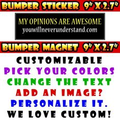 """My opinions are awesome youwillneverunderstand.com 9"""" x 2.7"""" bumper sticker custom bumper sticker or magnet or create your own we customize by CREEKTEE Magnetic Bumper Stickers, Honor Student, Plastic Coating, Plastic Film, My Opinions, Our Country, High Gloss, Color Change, Something To Do"""