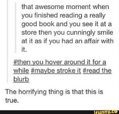 Finish reading a book see it in a book store and smile cunningly as if you are having an affair Book Memes, Book Quotes, Game Quotes, My Tumblr, Tumblr Funny, I Love Books, My Books, Funny Relatable Memes, Funny Quotes
