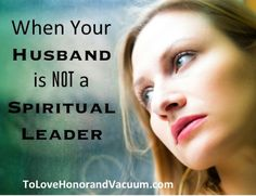 When Your Husband is Not a Spiritual Leader: What do you do? #marriage