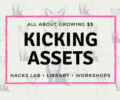 Kicking Assets Hacks Lab, Resource Library and Monthly Workshops
