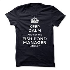 keep calm and let the FISHPOND manager handle it T Shirts, Hoodies, Sweatshirts - #kids #free t shirt. PURCHASE NOW => https://www.sunfrog.com/LifeStyle/keep-calm-and-let-the-FISHPOND-manager-handle-it-cjive.html?id=60505