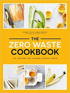 The Zero Waste Cookbook: 100 Recipes for Cooking without Waste: Torrico, Giovanna, Wasiliev, Amelia, Rooney, Deirdre: 9781784882471: Amazon.com: Books Zero Waste, Cookbook Recipes, Cooking Recipes, Cooking Tips, Healthy Recipes, Broccoli Stems, The Husk, Infused Vodka, Recipes