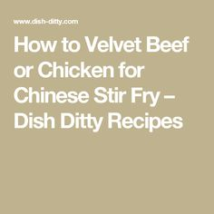 How to Velvet Beef or Chicken for Chinese Stir Fry – Dish Ditty Recipes