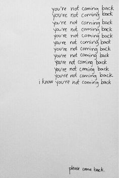 I know you are not coming back.