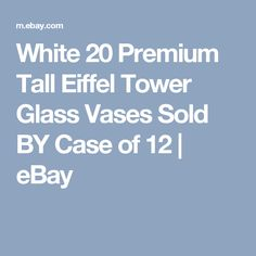 White 20 Premium Tall Eiffel Tower Glass Vases Sold BY Case of 12 | eBay
