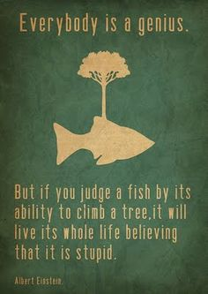 I feel like this is true. People keep telling me I can climb a tree. Maybe I don't want to climb a tree.