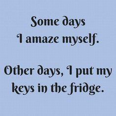 Some days..