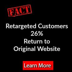 Fact 26% of customers who are exposed to customer retargeting will return to the website.   Only 8% return without retargeting