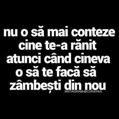 Nu o sa mai conteze cine te-a ranit... Motivational Words, Inspirational Quotes, Let Me Down, Real Facts, My True Love, My Notebook, True Words, Sad Quotes, Wallpaper Quotes