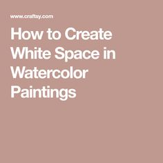 How to Create White Space in Watercolor Paintings