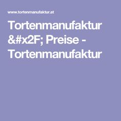 Tortenmanufaktur / Preise - Tortenmanufaktur