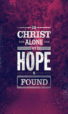 In Christ alone my hope is found.