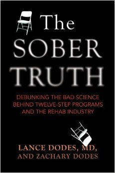 The Sober Truth: Debunking the Bad Science Behind 12-Step Programs and the Rehab Industry: Lance Dodes, Zachary Dodes: 9780807033159: Amazon...