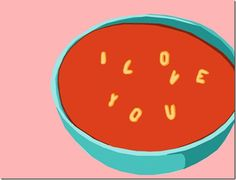 Love is everywhere - even in your soup.