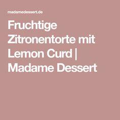 Fruchtige Zitronentorte mit Lemon Curd   Madame Dessert