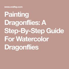 Painting Dragonflies: A Step-By-Step Guide For Watercolor Dragonflies #watercolorarts