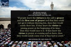 """Abu #Huraira reported: The Messenger of #Allah, peace and blessings be upon him, said, """"If people knew the #virtues in the call to prayer and the first row of #prayer and that they could not get it without drawing lots, then they would surely draw lots. If they knew the virtue in joining prayer at the beginning of its #time, then they would race to it. If they knew the virtue in prayer at evening and at dawn, then they would surely come even if they had to #crawl."""" Source: Ṣaḥīḥ…"""