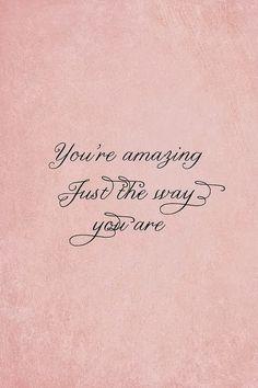 3.bp.blogspot.com -SyiDWRgpbww UkK0B9OWfNI AAAAAAABEPM s-ky5Xl07G4 s1600 You're+amazing+just+the+way+you+are.jpg