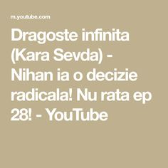 Dragoste infinita (Kara Sevda) - Nihan ia o decizie radicala! Nu rata ep 28! - YouTube Karate, Youtube, Make It Yourself, Infinite