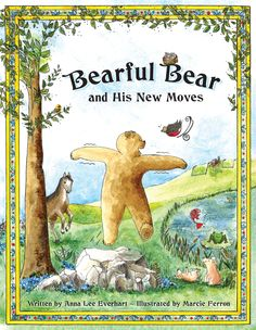 Bearful Bear and His New Moves, by Anna Lee Everhart