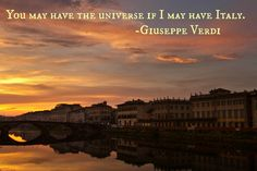 You may have the universe if I may have Italy. - Giuseppe Verdi