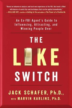 The Like Switch: An Ex-FBI Agent's Guide to Influencing, Attracting, and Winning