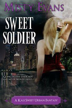 Sweet Soldier (Kali Sweet, by Misty Evans Fantasy Story, Fantasy Series, Fantasy Books, Dark Side, The Darkest, My Books, Take That, Urban, Evans