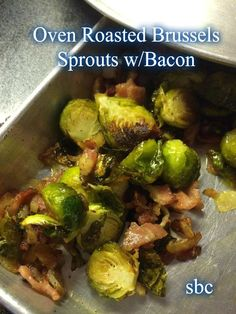 Oven Roasted Brussels Sprouts  Ingredients 1½ pounds Brussels sprouts 2 tablespoons olive oil Kosher salt and freshly ground black pepper 6 bacon slices, cut into 1 inch pieces Instructions Preheat oven to 400 degrees.  Clean and trim Brussels sprouts and cutting any very large heads in half through the core.   Place the Brussels sprouts onto a large sheet pan (single layer) and drizzle with olive oil, tossing to evenly coat.  Sprinkle with salt and pepper. Then evenly sprinkle the bacon ...