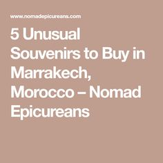 5 Unusual Souvenirs to Buy in Marrakech, Morocco – Nomad Epicureans