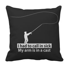 Funny Fishing Pillow Case - Had To Call In Sick My Arms In A Cast