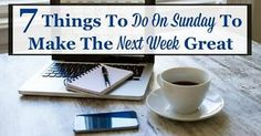 Many people think of Sunday as the last day of the weekend, but if you actually look at any calendar you'll see that Sunday is really the first day of the new week. To make sure each of your weeks is a...
