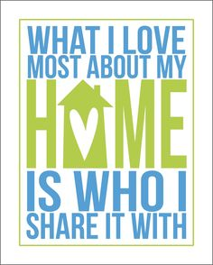 """What I love most about my home is who i share it with"". Free #printable, #subwayart"