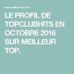 LE PROFIL DE TOPCLUBHITS EN OCTOBRE 2016 SUR MEILLEUR TOP.