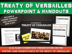 Treaty of Versailles - PowerPoint with Student Handout and Questions - This Treaty of Versailles 26 slide PowerPoint Presentation centers on the major events, themes and history of the Treaty of Versailles as related to the end of World War I. The PowerPoint includes vibrant images, transitions and animations that will liven up your discussion and lesson on the Treaty of Versailles.