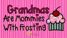 Grandma's Are Mommies With Frosting