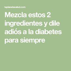 Mezcla estos 2 ingredientes y dile adiós a la diabetes para siempre