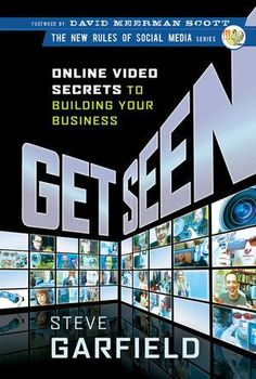 July 2011 - Get Seen: Online Video Secrets to Building Your Business by Steve Garfield.