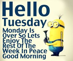 Hello Tuesday, Monday Is Over So Lets Enjoy The Rest Of The Week In Peace. Good Morning good morning tuesday tuesday quotes good morning quotes happy tuesday good morning tuesday quotes happy tuesday morning tuesday morning facebook quotes tuesday image quotes happy tuesday good morning
