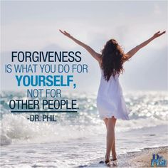 Forgiveness is what you do for yourself, not for other people. #DrPhil